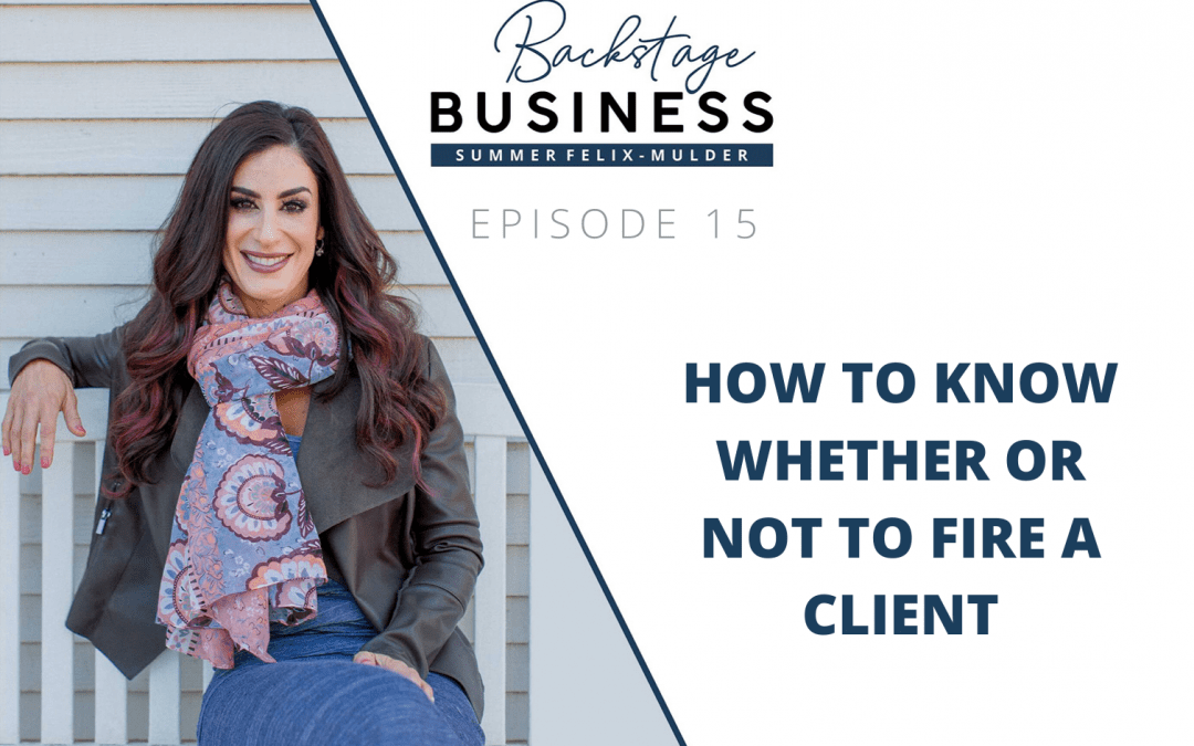 Backstage Business #15: How to Know Whether or Not to Fire a Client