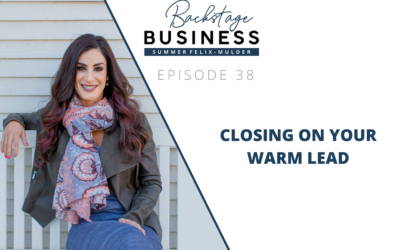 Closing on Your Warm Lead – Backstage Business #38