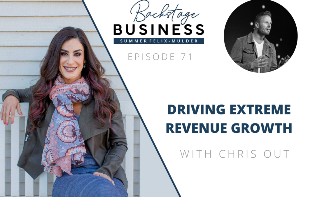 Driving Extreme Revenue Growth with Chris Out – Backstage Business #71