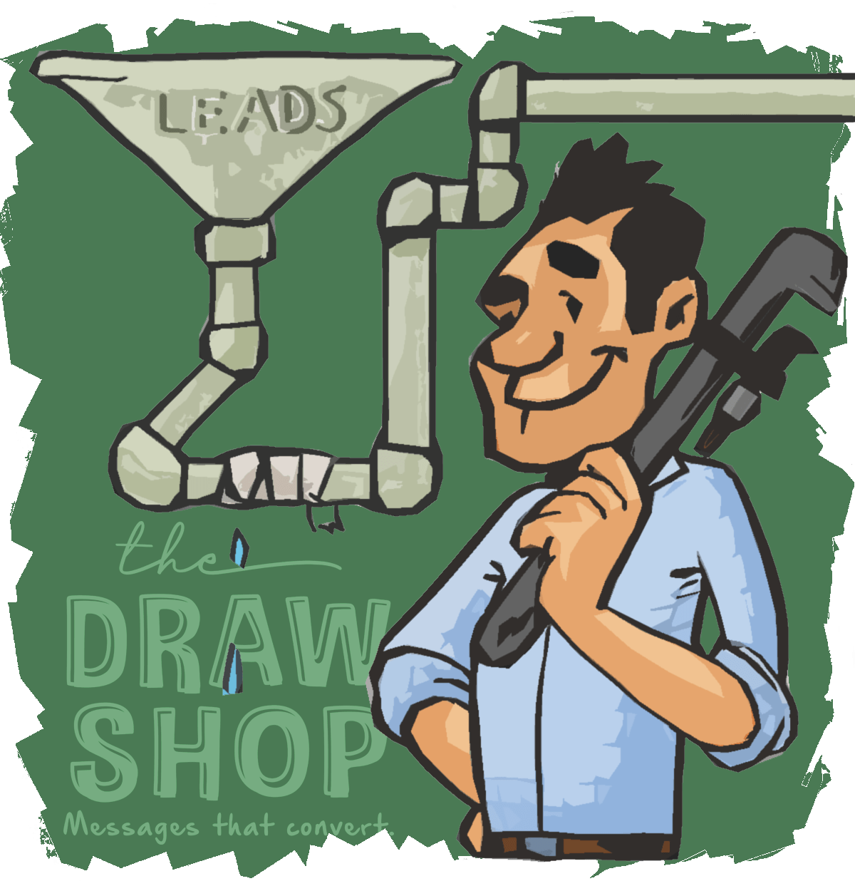 """Pictured: man in a blue shirt stands next to a funnel with pipes labeled """"leads""""; he is holding a wrench and smiling, having fixed the marketing funnel and stopped the leads from leaking out"""